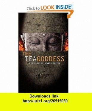 The Tea Goddess (9780982729601) Dekker Dreyer, James Arrington, Mark Richards , ISBN-10: 098272960X  , ISBN-13: 978-0982729601 ,  , tutorials , pdf , ebook , torrent , downloads , rapidshare , filesonic , hotfile , megaupload , fileserve