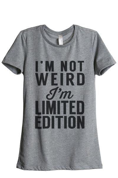 6c064515b9 Im Not Weird Im Limited Edition Women's Relaxed Crewneck T-Shirt Top Tee  Heather Grey