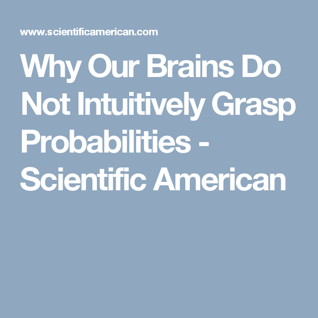 Why Our Brains Do Not Intuitively Grasp Probabilities - Scientific American