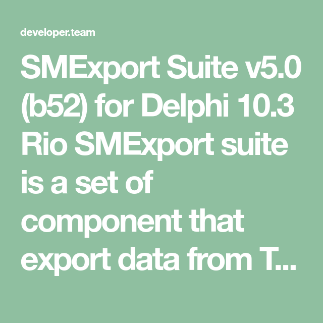 SMExport Suite v5 0 (b52) for Delphi 10 3 Rio SMExport suite is a