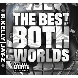 The Best of Both Worlds.  Collaboration: Jay-Z & R. Kelly