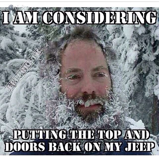 I Am Considering Putting The Top And Doors Back On My Jeep Jeep Memes Jeep Wrangler Forum Jeep