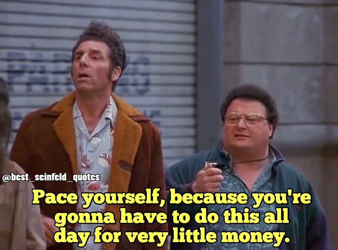 Seinfeld Quotes And Memes On Instagram Seinfeld Kramer Newman Pace Yourself Paceyourself Allday Money Seinfeld Quotes Best Seinfeld Quotes Seinfeld