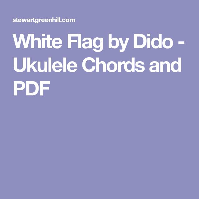 White Flag By Dido Ukulele Chords And Pdf Uke Biisit Pinterest