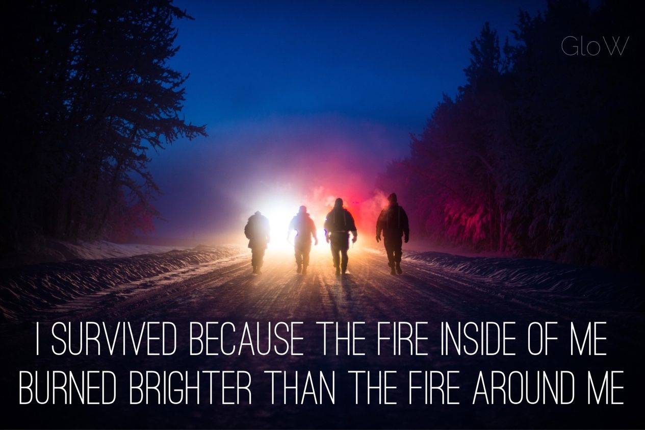 'I Survived Because The Fire Inside Of Me Burned Brighter