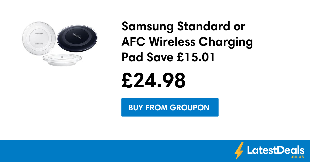 Samsung Standard or AFC Wireless Charging Pad Save £15.01, £24.98 at Groupon
