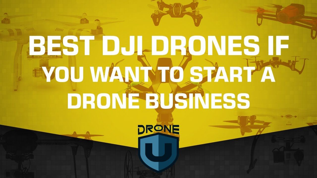 Best DJI drones if you want to start a drone business