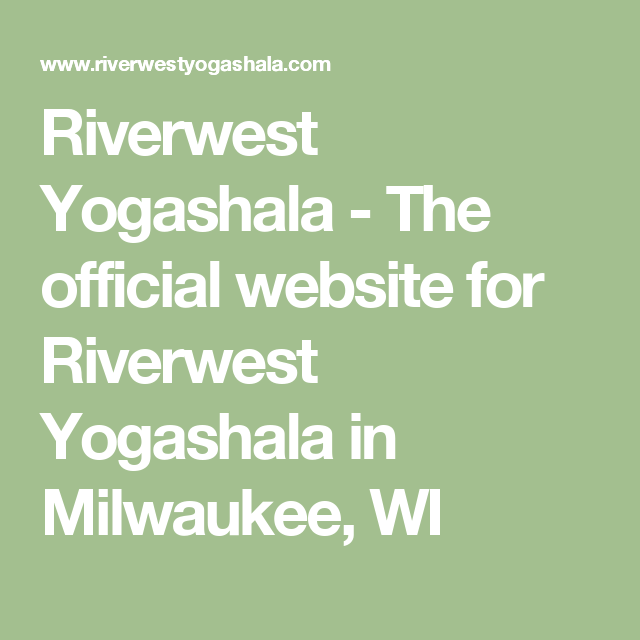 Riverwest Yogashala - The official website for Riverwest Yogashala in Milwaukee, WI