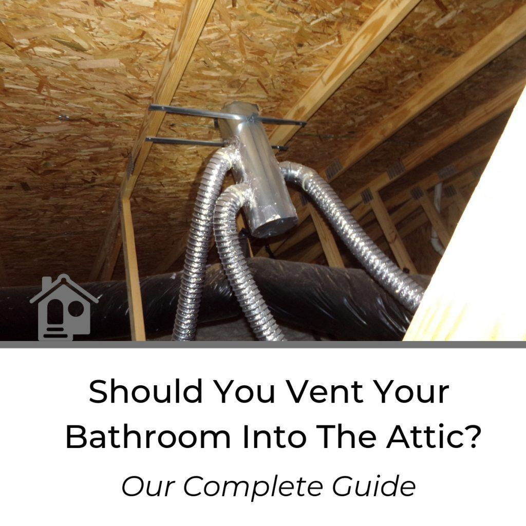 Venting A Bathroom Fan Into An Attic (2019 Guide