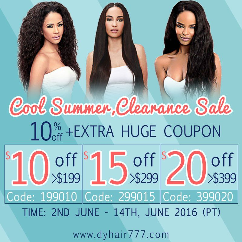 ‪#‎Dyhair777‬ Summer ‪#‎Clearancesale‬ is gong on !! 10% OFF+ EXTRA HUGE COUPON !! Sale zone: link:http://bit.ly/1YgqZ5z Time:2nd.June-14th.June 2016  $10 off order>$199 coupon code:199010 $15 off order>$299 coupon code:299015 $20 off order>$399 coupon code:399020 If interested ,pls feel free to contact us !