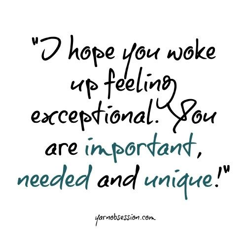 I Hope You Woke Up Feeling Exceptional You Are Important Needed And Unique Quote Get Well Quotes Thoughts Quotes Positive Quotes