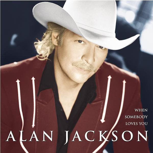 When Somebody Loves You By Alan Jackson Alan Jackson Alan