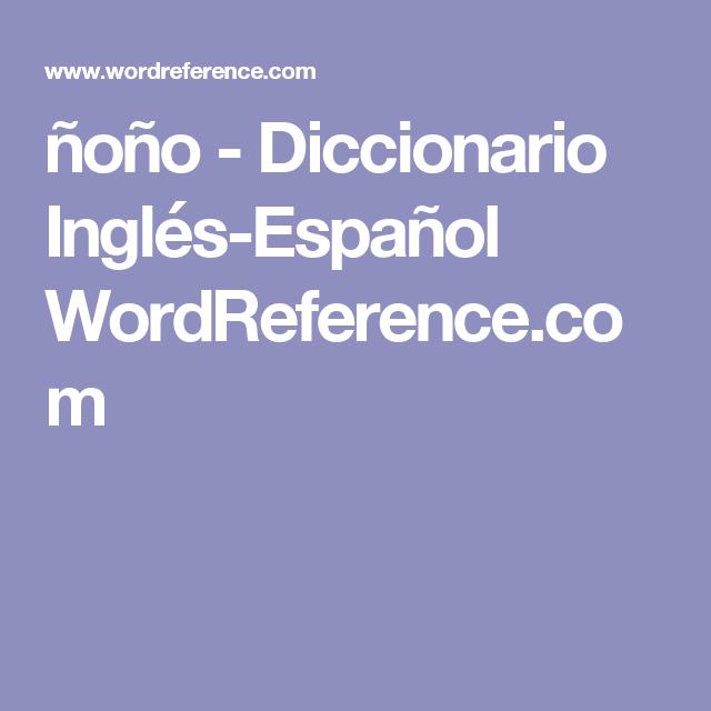ñoño - Diccionario Inglés-Español WordReference.com
