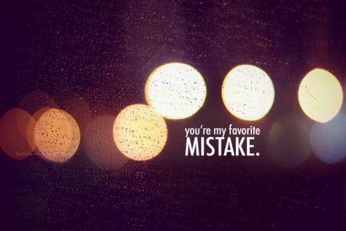 Youre My Favorite Mistake Quotes Pinterest