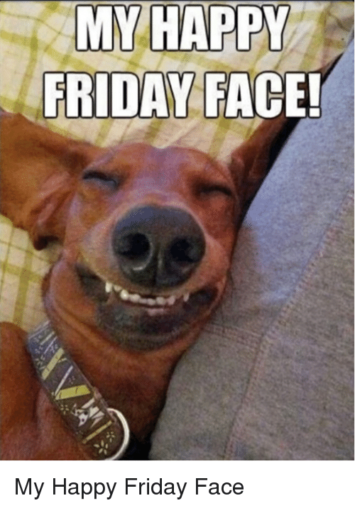 Happy Friday! Have a great weekend everyone! Friday