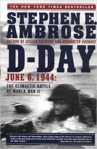 D Day June 6 1944 The Climactic Battle Of World War Ii Stephen