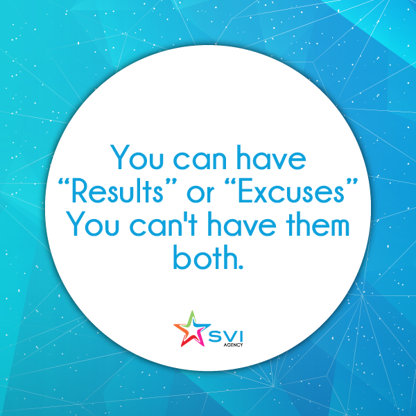 "You can have ""Results"" or ""Excuses"" You can't have them"