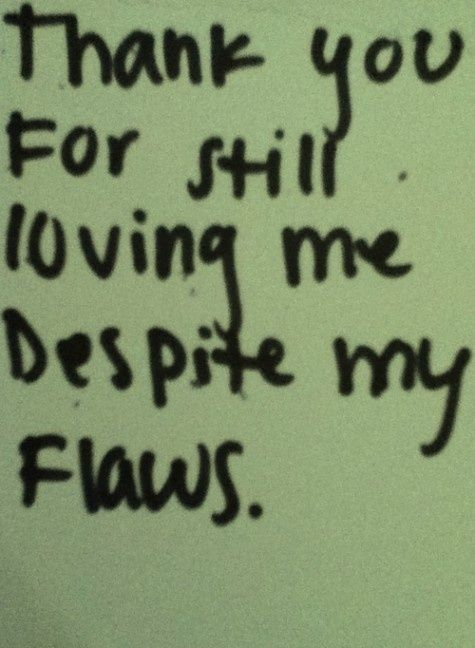 Thank You For Still Loving Medespite My Flaws Great Quotes