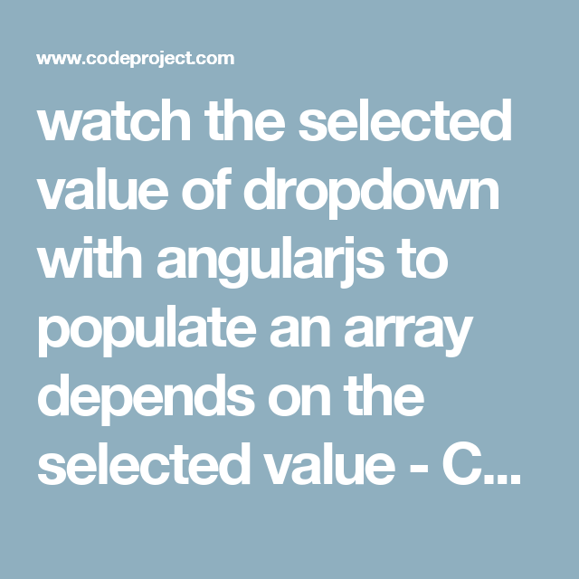 watch the selected value of dropdown with angularjs to