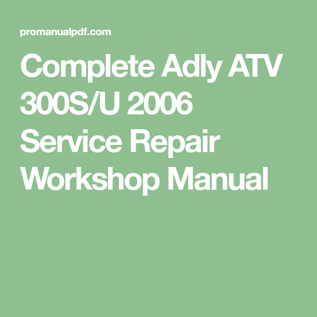 Complete Adly Atv 300s U 2006 Service Repair Workshop Manual Manual Repair Repair Manuals