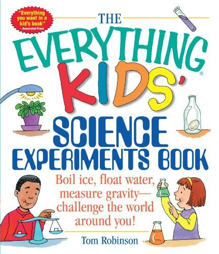 The Everything Kids' Science Experiments Book: Boil Ice, Float Water, Measure Gravity-Challenge the World Around You! by Tom Robinson #Books #Kids #Science_Experiments