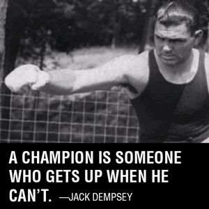 Quote A Champion Is Someone Who Gets Up When He Can T Jack Dempsey Sport Motivation Boxer Thought For Today