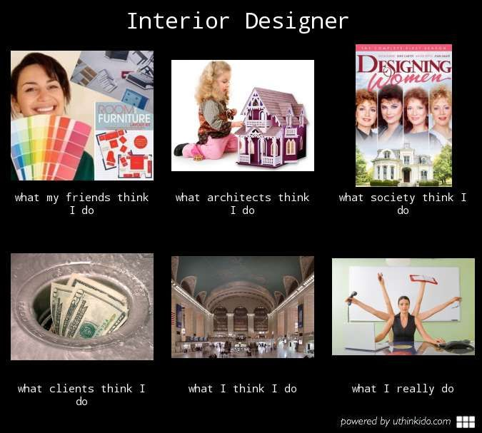 Interior designer what people think  do really meme image uthinkido also rh pinterest