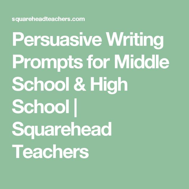 persuasive writing prompts for middle school high school persuasive writing prompts for middle school high school squarehead teachers