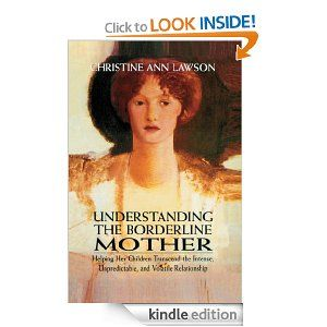 Understanding The Borderline Mother Helping Her Children Transcend The Intense Unpredictable And Volatile Relationship By Chris Author Anne Kindle