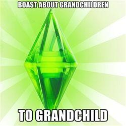 Sims - boast about grandchildren to grandchild