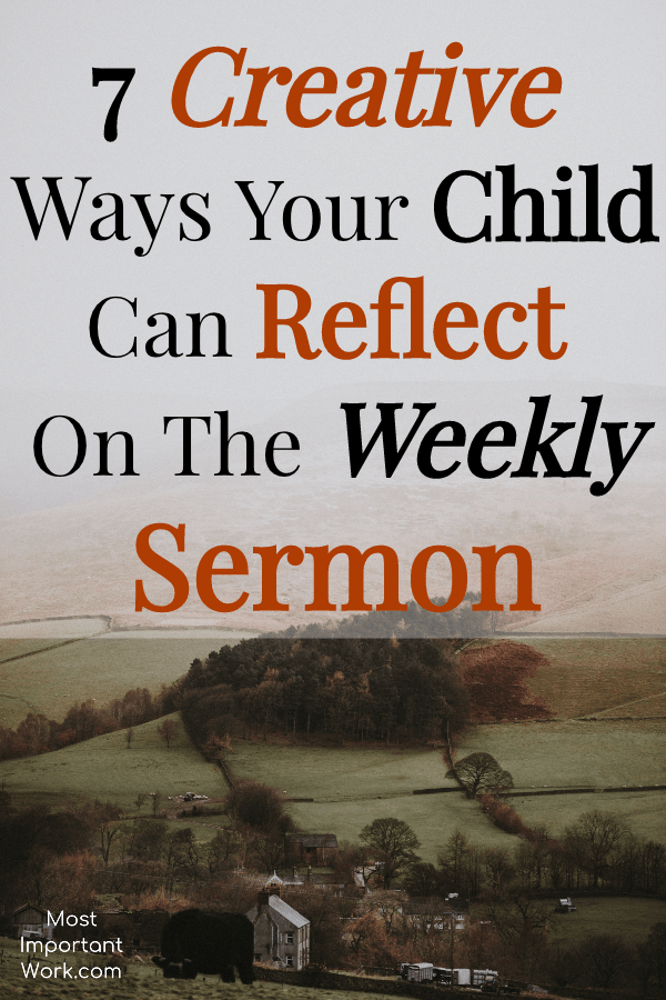 7 Creative Ways Your Child Can Reflect On The Weekly Sermon Practical Parenting Bible Study For Kids Raising Godly Children