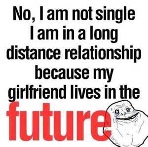 Nice No, I Am Not Single I Am In A Long Distance Relationship Because My ·  Best QuotesQuotes LoveRelationships Are HardFunny ...