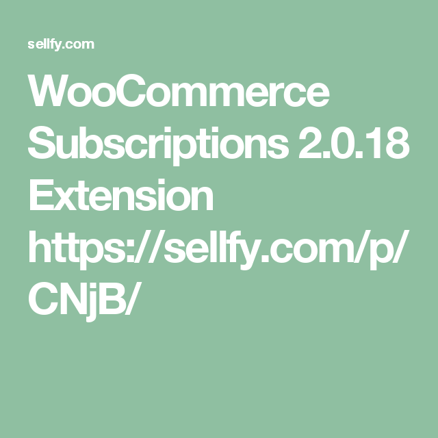 WooCommerce Subscriptions 2.0.18 Extension https://sellfy.com/p/CNjB/