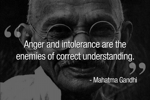 Anger and intolerance are the enemies of correct understanding. by Mahatma  Gandhi | Tolerance quotes, Gandhi quotes, Ghandi quotes
