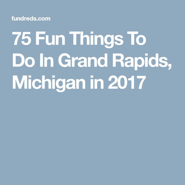 75 Fun Things To Do In Grand Rapids Michigan 2017