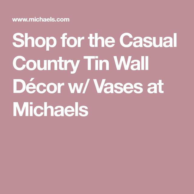 Casual Country Tin Wall Dcor W Vases Tin Walls Wall Decor And Walls