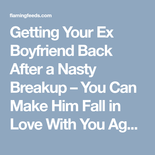 Getting Your Ex Boyfriend Back After a Nasty Breakup – You