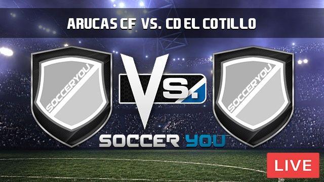Arucas CF vs. CD El Cotillo Live Stream  https://goo.gl/ZThMkN