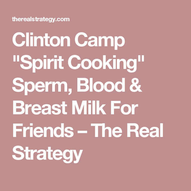 Clinton camp spirit cooking sperm blood breast milk for friends the
