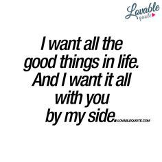 I Want All The Good Things In Life You Me Quotes Me Quotes