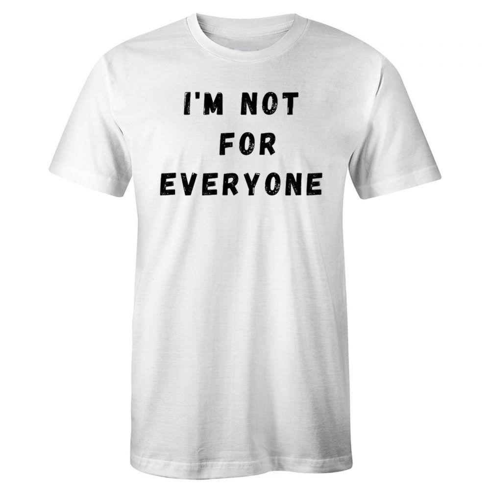 I M Not For Everyone Funny Quotes T Shirt Putshirt Com Shirts T Shirt Funny Quotes