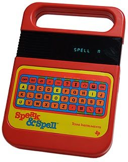 Speak & Spell :D My favorite toy of all time growing up!