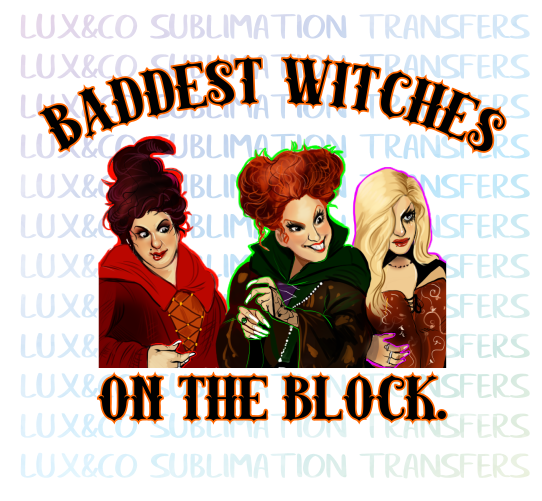 Baddest Witches On The Block Hocus Pocus Sublimation Transfer Sublime Halloween Diy Outfit Vinyl Shirts