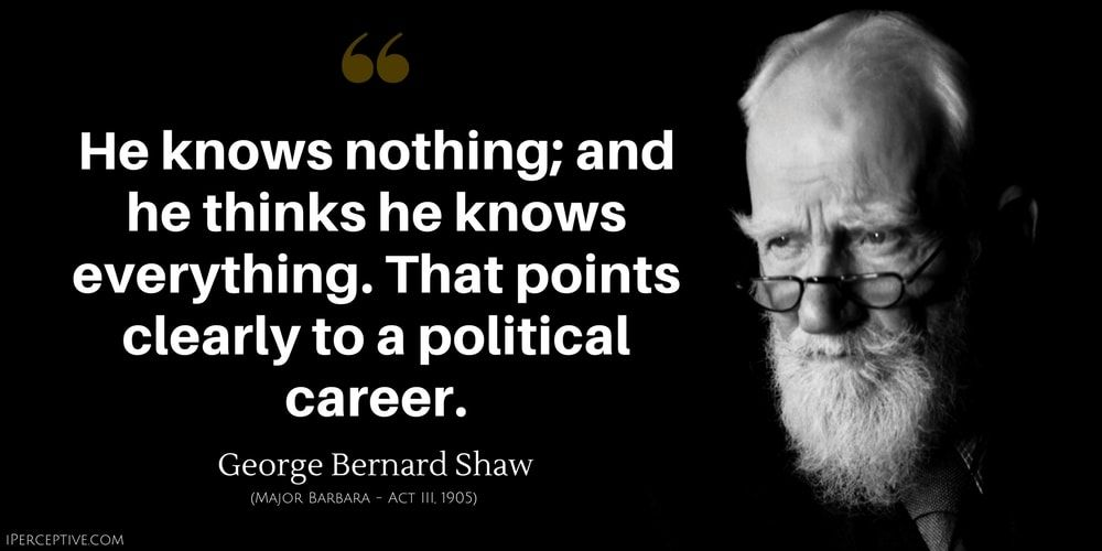 George Bernard Shaw Quote He Knows Nothing And He Thinks He Knows