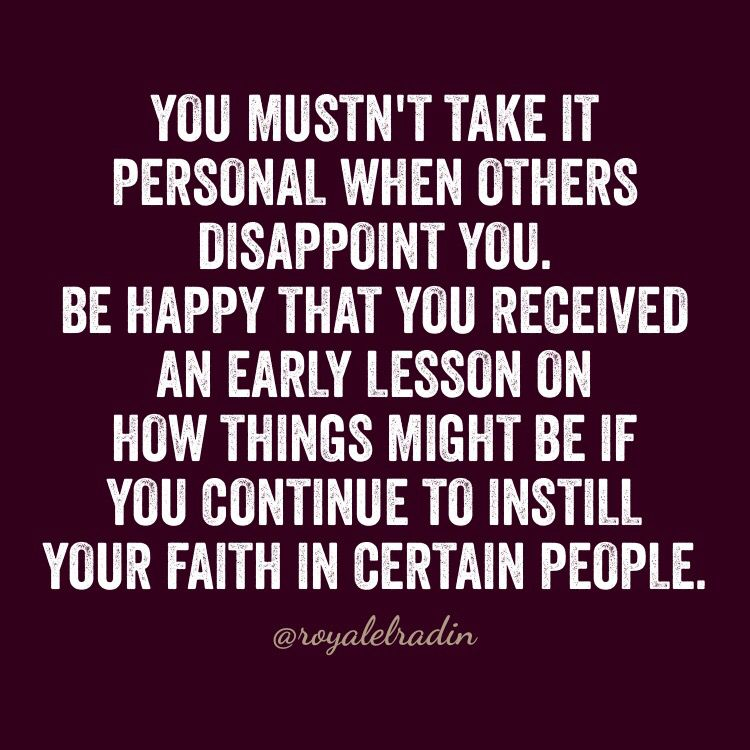 YOU MUSTN'T TAKE IT PERSONAL WHEN OTHERS DISAPPOINT YOU. BE HAPPY THAT YOU  RECEIVED AN EARLY LESSO… | Affirmation quotes, Disappointment quotes, Be  yourself quotes