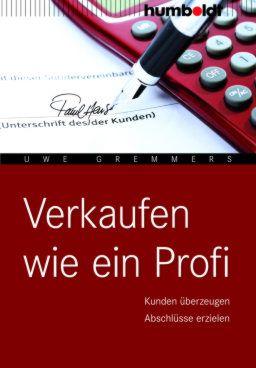 Verkaufen wie ein Profi: Kunden überzeugen. Abschlüsse erzielen! Aus dem Humboldt Verlag!