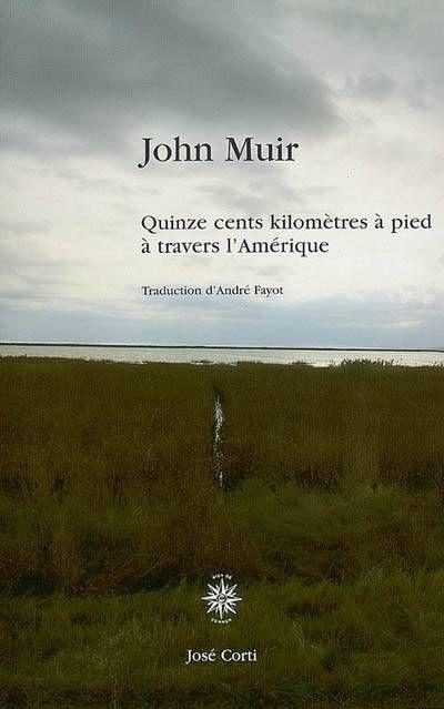 John Muir, Quinze cents kilomèetres à pied à traves l'Amérique, éd. Corti, coll. Domaine Romantique, trad. André Fayot
