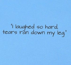 Tears Ran Down My Leg Funny Quotes - The Entertainment World : The Entertainment World