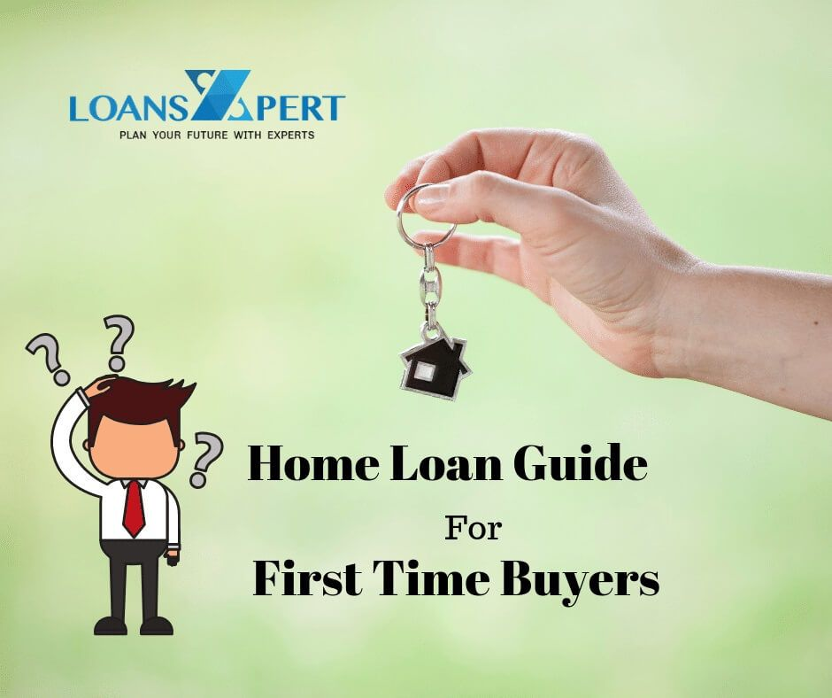 Home Loan Guide For First Time Buyers In India Loansxpert Home Loans Best Home Loans Loan