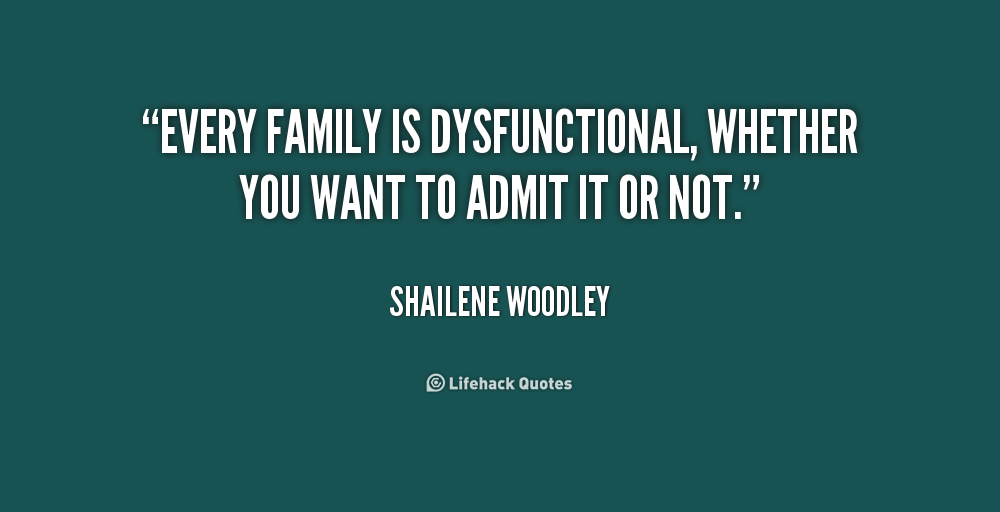 Dysfunctional Friends Quotes Of a dysfunctional family